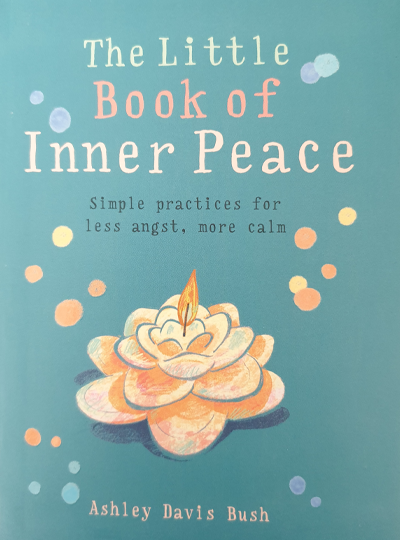 The Little Book of Inner Peace - Ashley Davis Bush
